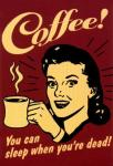 Kahve! Ölünce uyursunuz!